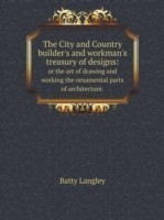 City and Country Builder's and Workman's Treasury of Designs