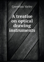 Treatise on Optical Drawing Instruments
