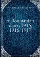 A Roumanian diary 1915, 1916, 1917