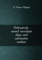 Defensively-armed merchant ships and submarine warfare Volume 1