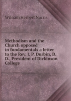 Methodism and the Church opposed in fundamentals a letter to the Rev. J. P. Durbin, D. D., President of Dickinson College