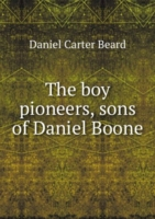The boy pioneers, sons of Daniel Boone