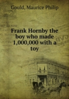 Frank Hornby the boy who made 1,000,000 with a toy