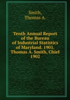 Tenth Annual Report of the Bureau of Industrial Statistics of Maryland. 1901. Thomas A. Smith, Chief.