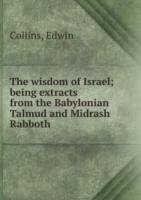 wisdom of Israel; being extracts from the Babylonian Talmud and Midrash Rabboth