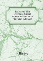 La Juive: The Jewess; a Grand Opera in Four Acts (Turkish Edition)