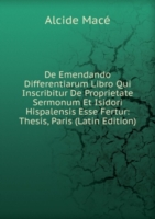 De Emendando Differentiarum Libro Qui Inscribitur De Proprietate Sermonum Et Isidori Hispalensis Esse Fertur: Thesis, Paris (Latin Edition)