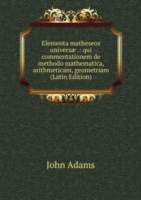 Elementa matheseos universae .: qui commentationem de methodo mathematica, arithmeticam, geometriam  (Latin Edition)