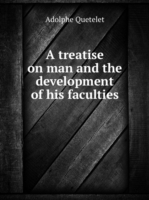 A treatise on man and the development of his faculties