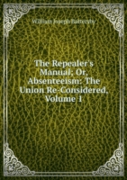 Repealer's Manual; Or, Absenteeism: The Union Re-Considered, Volume 1