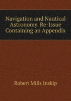 Navigation and Nautical Astronomy. Re-Issue Containing an Appendix