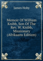 Memoir Of William Knibb, Son Of The Rev. W. Knibb, Missionary (Afrikaans Edition)