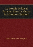 Le Monde Medical Parisien Sous Le Grand Roi (Hebrew Edition)