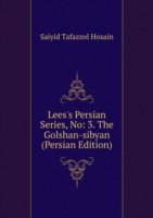 Lees's Persian Series, No: 3. The Golshan-sibyan (Persian Edition)