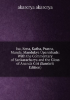 Isa, Kena, Katha, Prasna, Munda, Mandukya Upanishads: With the Commentary of Sankaracharya and the Gloss of Ananda Giri (Sanskrit Edition)