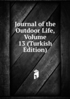 Journal of the Outdoor Life, Volume 13 (Turkish Edition)