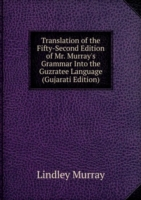 Translation of the Fifty-Second Edition of Mr. Murray's Grammar Into the Guzratee Language (Gujarati Edition)