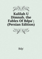 Kalilah U Dimnah. the Fables Of Bdpa'; (Persian Edition)
