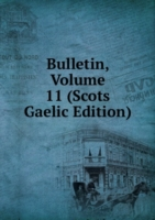 Bulletin, Volume 11 (Scots Gaelic Edition)