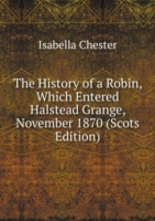 History of a Robin, Which Entered Halstead Grange, November 1870 (Scots Edition)