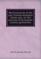 Reminiscences of the late Thomas Assheton Smith, esq.: or The pursuits of an English country gentleman