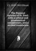 The Pastoral epistles of St. Paul: with a critical and grammatical commentary, and a revised translation