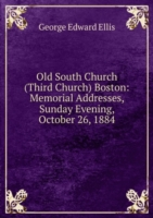 Old South Church (Third Church) Boston: Memorial Addresses, Sunday Evening, October 26, 1884