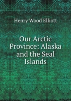 Our Arctic Province: Alaska and the Seal Islands