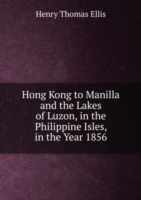 Hong Kong to Manilla and the Lakes of Luzon, in the Philippine Isles, in the Year 1856