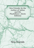 New Friends, by the Author of 'julian and His Playfellows'. (Scots Edition)
