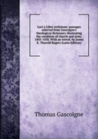 Loci e Libro veritatum: passages selected from Gascoigne's theological dictionary illustrating the condition of church and state, 1403-1458. With an introd. by James E. Thorold Rogers (Latin Edition)
