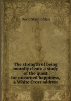 strength of being morally clean: a study of the quest for unearned happiness, a White Cross address