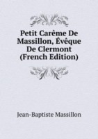 Petit Careme De Massillon, Eveque De Clermont (French Edition)