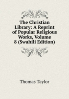 The Christian Library: A Reprint of Popular Religious Works, Volume 8 (Swahili Edition)