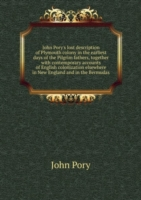John Pory's lost description of Plymouth colony in the earliest days of the Pilgrim fathers, together with contemporary accounts of English colonization elsewhere in New England and in the Bermudas