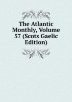 Atlantic Monthly, Volume 57 (Scots Gaelic Edition)