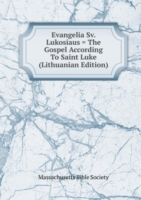 Evangelia Sv. Lukosiaus = The Gospel According To Saint Luke (Lithuanian Edition)