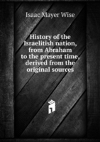 History of the Israelitish nation, from Abraham to the present time, derived from the original sources