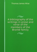 bibliography of the writings in prose and verse of the members of the Bronte family