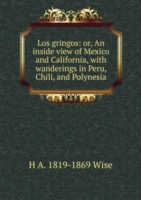 Los gringos: or, An inside view of Mexico and California, with wanderings in Peru, Chili, and Polynesia