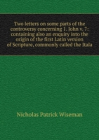 Two letters on some parts of the controversy concerning 1. John v. 7: containing also an enquiry into the origin of the first Latin version of Scripture, commonly called the Itala