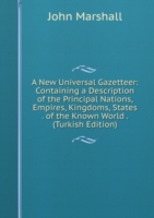 A New Universal Gazetteer: Containing a Description of the Principal Nations, Empires, Kingdoms, States . of the Known World . (Turkish Edition)