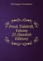 Finsk Tidskrift, Volume 25 (Swedish Edition)