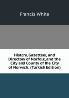 History, Gazetteer, and Directory of Norfolk, and the City and County of the City of Norwich. (Turkish Edition)