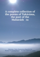 complete collection of the poems of Tukarama, the poet of the Maharash   ra