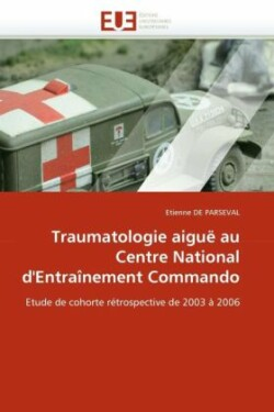 Traumatologie Aigu  Au Centre National d''entra nement Commando