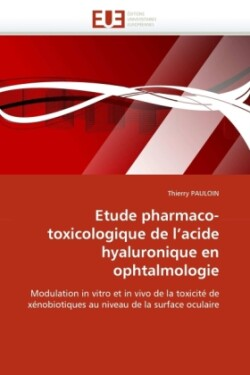 Etude Pharmaco-Toxicologique de l''acide Hyaluronique En Ophtalmologie