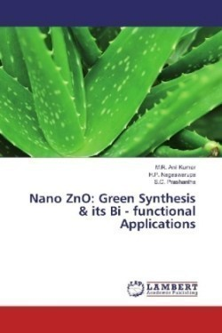 Nano ZnO: Green Synthesis & its Bi - functional Applications