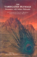 The Variegated Plumage Encounters with Indian Philosophy - A Commeration Volume in Honour of Pandit Jankinath Kaul