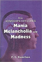 How Homeopathy Cures Mania, Melancholy and Madness